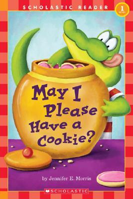 May I Please Have a Cookie? By Morris, Jennifer E./ Morris, J. E.