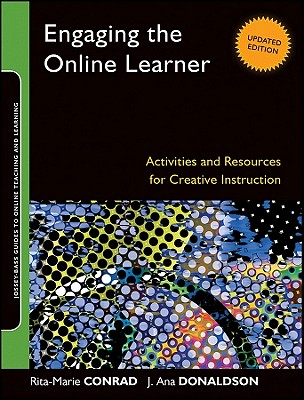 Engaging the Online Learner By Conrad, Rita-Marie/ Donaldson, J. Ana